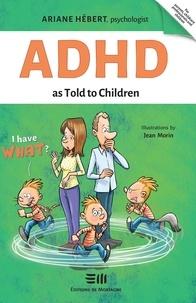 Ariane Hébert et Jean Morin - ADHD as Told to Children - Written by Ariane Hébert, psychologist.