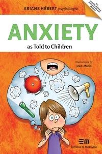 Ariane Hébert et Jean Morin - Anxiety as Told to Children - Written by Ariane Hébert, psychologist.