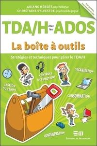 Ariane Hébert et Christiane Sylvestre - TDA/H chez les ados - Stratégies et techniques pour gérer le TDA/H.