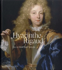 Ariane James-Sarazin - Hyacinthe Rigaud ou le portrait soleil.