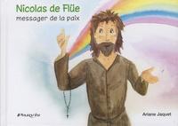 Ariane Jaquet - Nicolas de Flüe, messager de la paix - L'histoire du saint patron de la Suisse.