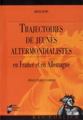 Ariane Jossin - Trajectoires de jeunes altermondialistes - En France et en Allemagne.