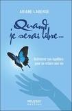 Ariane Laberge - Quand je serai libre... - Retrouver son équilibre pour se refaire une vie.