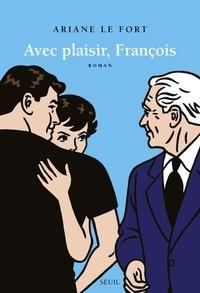 Ariane Le Fort - Avec plaisir, François.