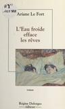 Ariane Le Fort - L'eau froide efface les rêves.