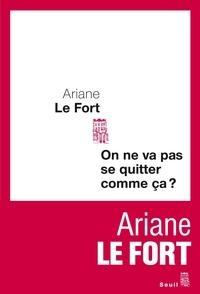 Ariane Le Fort - On ne va pas se quitter comme ça ?.