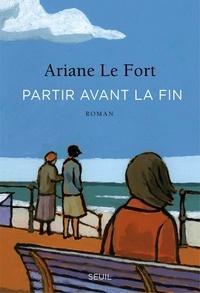 Ariane Le Fort - Partir avant la fin.