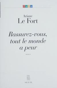 Ariane Le Fort - Rassurez-vous, tout le monde a peur.
