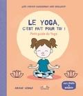 Ariane Legale - Le yoga, c'est fait pour toi ! - Petit guide du yoga.