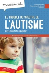 Ariane Leroux-Boudreault et Nathalie Poirier - 10 questions sur... Le trouble du spectre de l'autisme chez l'enfant et l'adolescent - Mieux comprendre pour mieux intervenir.
