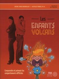 Ariane Leroux-Boudreault et Nathalie Poirier - Les enfants volcans - Comprendre er prévenir les comportements difficiles.