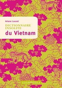 Ariane Louvet - Dictionnaire insolite du Vietnam.