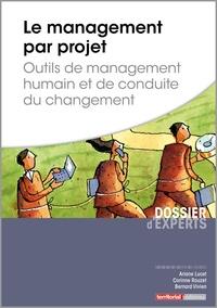 Ariane Lucet et Corinne Rouzet - Le management par projet - Outils de management humain et de conduite du changement.