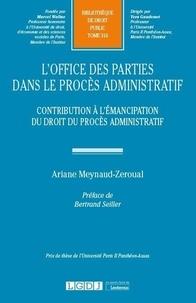 Ariane Meynaud-Zeroual - L'office des parties dans le procès administratif - Contribution à l'émancipation du droit du procès administratif.