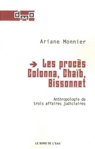 Ariane Monnier - Les procès Colonna, Chaïb, Bissonnet - Anthropologie de trois affaires judiciaires.