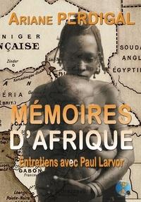 Ariane Perdigal - Mémoires d'Afrique - Entretiens avec Paul Larvor.