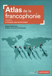 Ariane Poissonnier et Gérard Sournia - Atlas de la francophonie - Le Français, plus qu'une langue.