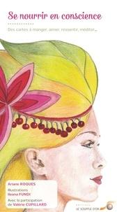 Ariane Roques - Se nourrir en conscience - Des cartes à manger, aimer, ressentir, méditer... Contient 40 cartes et un livret.