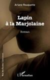 Ariane Rouquette - Lapin à la Marjolaine - Roman.