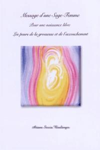 Ariane Seccia Boulanger - Message d'une sage femme pour une naissance libre - Les peurs de la grossesse et de l'accouchement.