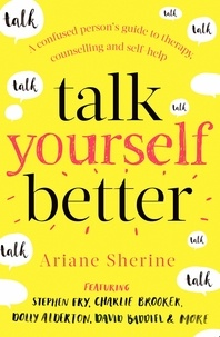 Ariane Sherine - Talk Yourself Better - A Confused Person's Guide to Therapy, Counselling and Self-Help.