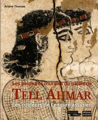 Ariane Thomas - Les peintures du palais de Kar Salmanazar - Les couleurs de l'Empire assyrien.
