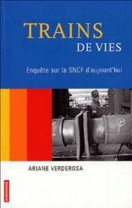 Ariane Verderosa - Trains de vies - Enquête sur la SNCF d'aujourd'hui.