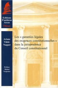 """Ariane Vidal-Naquet - Les """"garanties légales des exigences constitutionnelles"""" dans la jurisprudence du Conseil constitutionnel."""