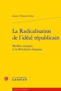 Ariane Viktoria Fichtl - La radicalisation de l'idéal républicain - Modèles antiques et la Révolution française.