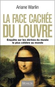 Ariane Warlin - La face cachée du Louvre - Enquête sur les dérives du musée le plus célèbre au monde.