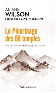 Ariane Wilson - Le pèlerinage des 88 temples - Sur les chemins sacrés du Japon.