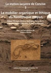 Ariane Winiger et Jérôme Bullinger - La station lacustre de Concise - Tome 3, Le mobilier organique et lithique du Néolithique moyen.