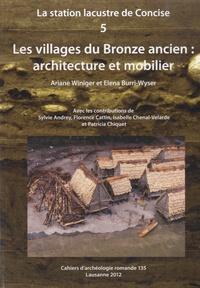 Ariane Winiger - La station lacustre de Concise - Volume 5, Les villages du Bronze ancien : architecture et mobilier.