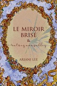 Ariani Lee - Le miroir brisé & autres nouvelles.