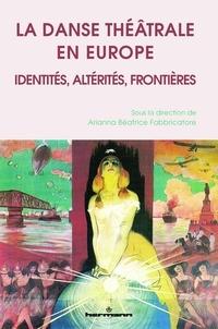 La danse théâtrale en Europe- Identités, altérités, frontières - Arianna Beatrice Fabbricatore |