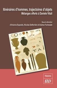 Arianna Esposito et Nicolas Delferrière - Itinéraires d'hommes, trajectoires d'objets - Mélanges offerts à Daniele Vitali.