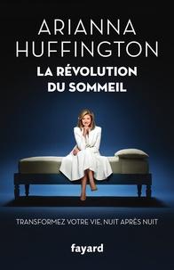 La Révolution du sommeil- Transformez votre vie, nuit après nuit - Arianna Huffington |