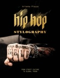 Arianna Piazza - Hip Hop Stylography - Da cultura di strada a tendenza globale.