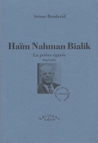 Arianne Bendavid - Haïm Nahman Bialik : la prière égarée - Biographie.