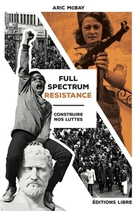 Aric McBay - Full Spectrum Resistance - Tome 1, Construire nos luttes.