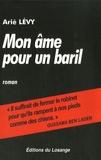 Arié Lévy - Mon âme pour un baril.