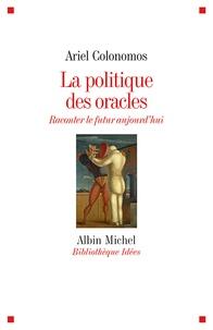 Ariel Colonomos - La politique des oracles - Raconter le futur aujourd'hui.