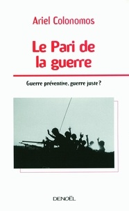 Ariel Colonomos - Le Pari de la guerre - Guerre préventive, guerre juste ?.