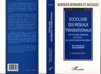 Ariel Colonomos et  Collectif - Sociologie des réseaux transnationaux - Communautés, entreprises et individus : lien social et système international.