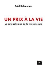 Ariel Colonomos - Un prix à la vie - Le défi politique de la juste mesure.