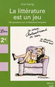 Ariel Kenig - La littérature est un jeu - 100 Questions sur les classiques de la littérature française.