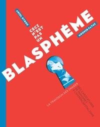 Ariel Kyrou et Mounir Fatmi - Ceci n'est pas un blasphème - La trahison des images : des caricatures de Mahomet à l'hypercapitalisme.