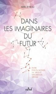 Ariel Kyrou - Dans les imaginaires du futur - Entre fins du monde, IA, virus et exploration spatiale.
