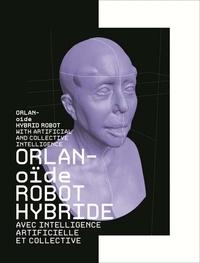 Ariel Kyrou et Laurence Devillers - Orlanoïde - Robot hybride avec intelligence artificielle et collective.