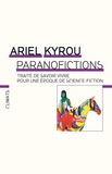 Ariel Kyrou - Paranofictions - Traité de savoir vivre dans une réalité de science-fiction.